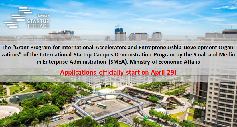 """The """"Grant Program for International Accelerators and Entrepreneurship Development Organizations"""" of the International Startup Campus Demonstration Program by the Small and Medium Enterprise Administration (SMEA), Ministry of Economic Affairs"""